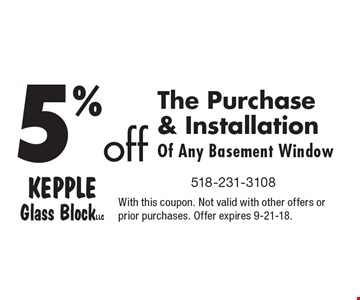 5% off The Purchase & Installation Of Any Basement Window. With this coupon. Not valid with other offers or prior purchases. Offer expires 9-21-18.