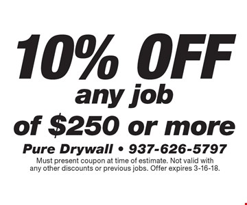 10% off any job of $250 or more. Must present coupon at time of estimate. Not valid with any other discounts or previous jobs. Offer expires 3-16-18.