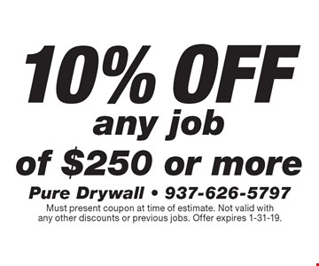 10% off any job of $250 or more. Must present coupon at time of estimate. Not valid with any other discounts or previous jobs. Offer expires 1-31-19.