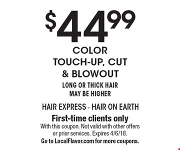 $44.99 Color Touch-Up, cut & blowout. Long or Thick Hair May Be Higher. First-time clients only. With this coupon. Not valid with other offers or prior services. Expires 4/6/18. Go to LocalFlavor.com for more coupons.