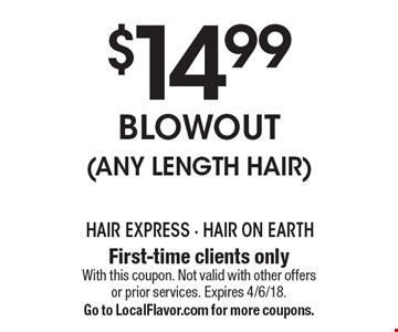 $14.99 Blowout (Any Length Hair). First-time clients only. With this coupon. Not valid with other offers or prior services. Expires 4/6/18. Go to LocalFlavor.com for more coupons.