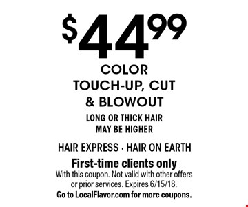 $44.99 Color Touch-Up, cut & blowout Long or ThiCK Hair May Be Higher. First-time clients only. With this coupon. Not valid with other offers or prior services. Expires 6/15/18. Go to LocalFlavor.com for more coupons.