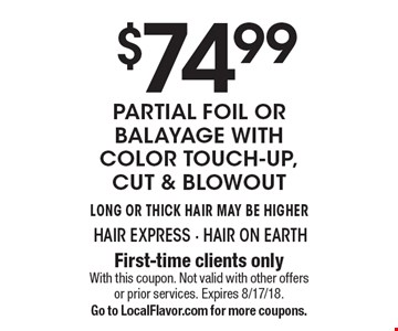 $74.99 partial foil or Balayage with color touch-up, cut & blowout. Long or thick hair may be higher. First-time clients only. With this coupon. Not valid with other offers or prior services. Expires 8/17/18. Go to LocalFlavor.com for more coupons.