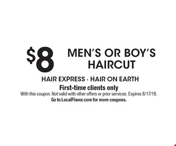 $8 men's or boy's haircut. First-time clients onlyWith this coupon. Not valid with other offers or prior services. Expires 8/17/18. Go to LocalFlavor.com for more coupons.