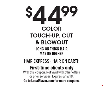 $44.99 color touch-up, cut & blowout. Long or thick hair may be higher. First-time clients only. With this coupon. Not valid with other offers or prior services. Expires 8/17/18. Go to LocalFlavor.com for more coupons.