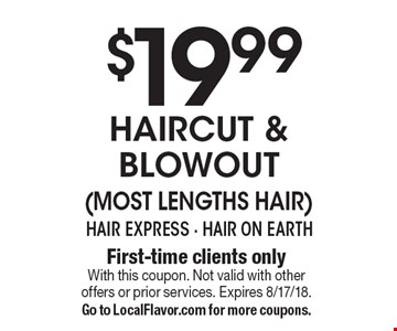 $19.99 haircut & blowout (most lengths hair). First-time clients only. With this coupon. Not valid with other offers or prior services. Expires 8/17/18. Go to LocalFlavor.com for more coupons.