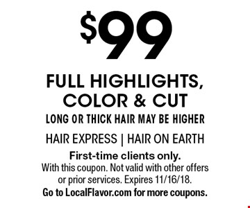 $99 full highlights, color & cut. Long or thick hair may be higher. First-time clients only. With this coupon. Not valid with other offers or prior services. Expires 11/16/18. Go to LocalFlavor.com for more coupons.