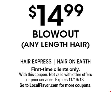 $14.99 blowout (any length hair). First-time clients only. With this coupon. Not valid with other offers or prior services. Expires 11/16/18. Go to LocalFlavor.com for more coupons.