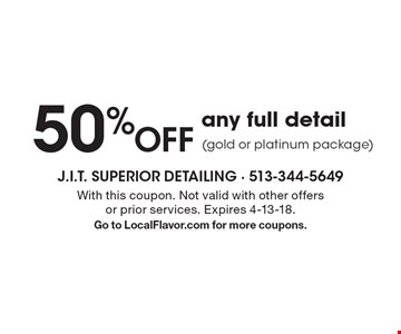 50%Off any full detail (gold or platinum package). With this coupon. Not valid with other offers or prior services. Expires 4-13-18. Go to LocalFlavor.com for more coupons.