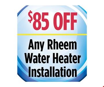 $85 off any Rheem water heater installation