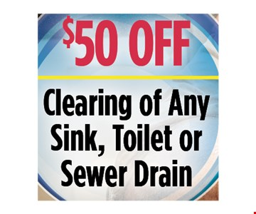 $50 off clearing of any sink toilet or sewer drain