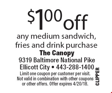 $1.00 off any medium sandwich, fries and drink purchase. Limit one coupon per customer per visit.Not valid in combination with other coupons or other offers. Offer expires 4/20/18.