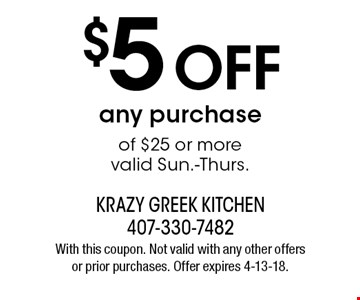 $5 OFF any purchase of $25 or more valid Sun.-Thurs. With this coupon. Not valid with any other offers or prior purchases. Offer expires 4-13-18.