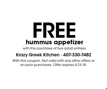 FREE hummus appetizer with the purchase of two adult entrees. With this coupon. Not valid with any other offers or on prior purchases. Offer expires 4-13-18.
