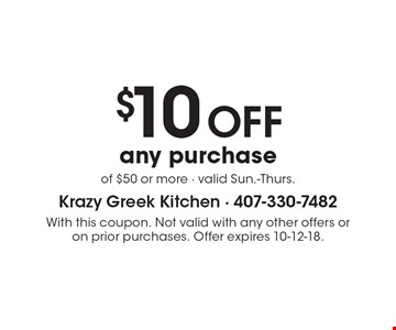 $10OFF any purchase of $50 or more - valid Sun.-Thurs.. With this coupon. Not valid with any other offers or on prior purchases. Offer expires 10-12-18.