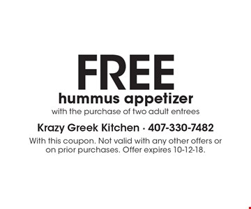 FREE hummus appetizer with the purchase of two adult entrees. With this coupon. Not valid with any other offers or on prior purchases. Offer expires 10-12-18.