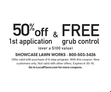 FREE grub control (over a $100 value) & 50% off 1st application (over a $100 value). offer valid with purchase of 6-step program. With this coupon. New customers only. Not valid with other offers. Expires 6-30-18.Go to LocalFlavor.com for more coupons.