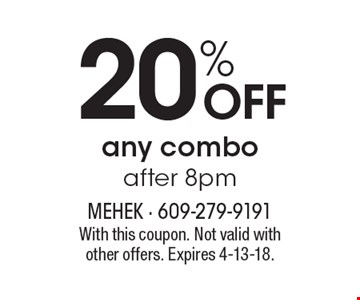 20% OFF any combo after 8pm. With this coupon. Not valid with other offers. Expires 4-13-18.