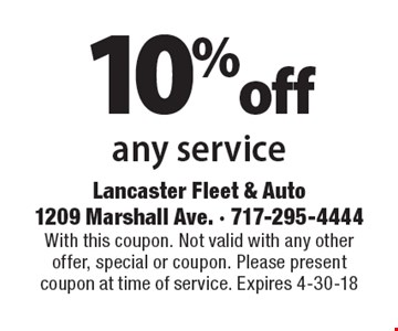10% off any service. With this coupon. Not valid with any other offer, special or coupon. Please present coupon at time of service. Expires 4-30-18