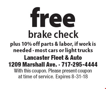 Free brake check plus 10% off parts & labor, if work is needed. Most cars or light trucks. With this coupon. Please present coupon at time of service. Expires 8-31-18