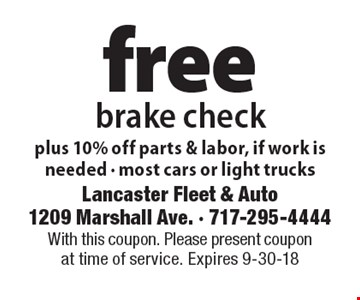 Free brake check plus 10% off parts & labor, if work is needed. Most cars or light trucks. With this coupon. Please present coupon at time of service. Expires 9-30-18