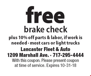 free brake check, plus 10% off parts & labor, if work is needed - most cars or light trucks. With this coupon. Please present coupon at time of service. Expires 10-31-18