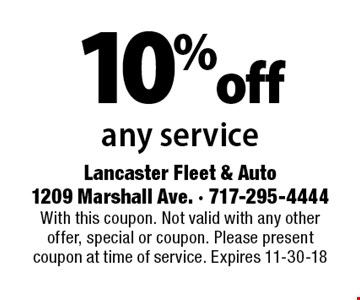 10% off any service. With this coupon. Not valid with any other offer, special or coupon. Please present coupon at time of service. Expires 11-30-18
