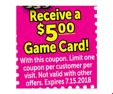 Receive a $5.00 game card with this coupon!