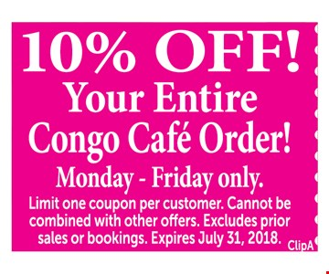 10% OFF! Your Entire Congo Café Order! Monday - Friday only. Limit one coupon per customer. Cannot be combined with other offers. Excludes prior sales or bookings. 