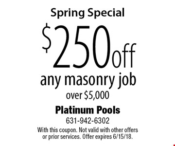 Spring Special $250 off any masonry job over $5,000. With this coupon. Not valid with other offers or prior services. Offer expires 6/15/18.