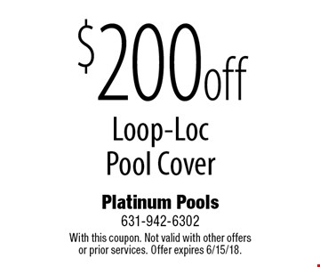 $200 off Loop-Loc Pool Cover. With this coupon. Not valid with other offers or prior services. Offer expires 6/15/18.