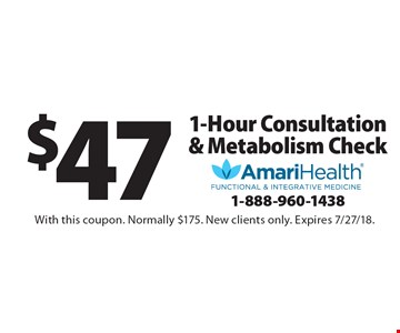 $47 1-Hour Consultation & Metabolism Check. With this coupon. Normally $175. New clients only. Expires 7/27/18.