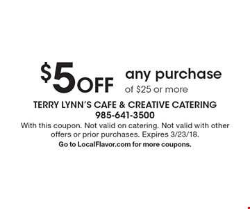 $5 off any purchase of $25 or more. With this coupon. Not valid on catering. Not valid with other offers or prior purchases. Expires 3/23/18. Go to LocalFlavor.com for more coupons.