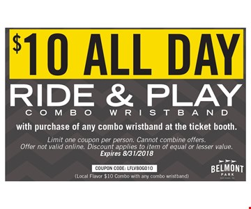$10 All Day Ride & Play Combo Wristband with purchase of any combo wristband at the ticket booth. Limit one coupon per person. Cannot combine offers, Offer not valid online. Discount applies to item of equal or lesser value. Expires 8/31/2018