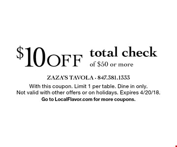 $10 OFF total check of $50 or more. With this coupon. Limit 1 per table. Dine in only. Not valid with other offers or on holidays. Expires 4/20/18. Go to LocalFlavor.com for more coupons.