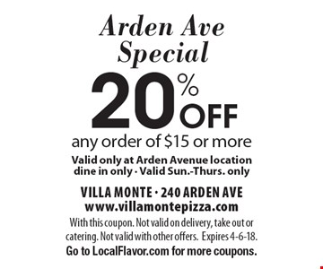 Arden Ave Special 20% Off any order of $15 or more. Valid only at Arden Avenue location dine in only - Valid Sun.-Thurs. only. With this coupon. Not valid on delivery, take out or catering. Not valid with other offers. Expires 4-6-18. Go to LocalFlavor.com for more coupons.