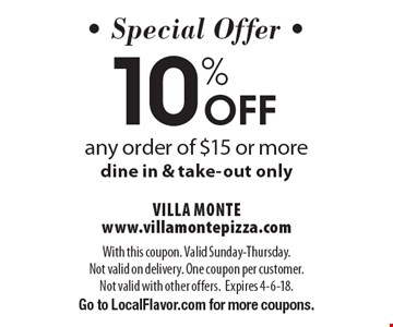 Special Offer 10% Off any order of $15 or more dine in & take-out only. With this coupon. Valid Sunday-Thursday. Not valid on delivery. One coupon per customer. Not valid with other offers.Expires 4-6-18. Go to LocalFlavor.com for more coupons.