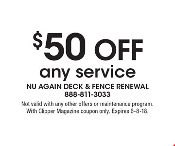 $50 off any service. Not valid with any other offers or maintenance program. With Clipper Magazine coupon only. Expires 6-8-18.