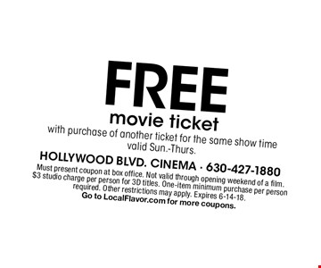 Free movie ticket with purchase of another ticket for the same show time valid Sun.-Thurs. . Must present coupon at box office. Not valid through opening weekend of a film. $3 studio charge per person for 3D titles. One-item minimum purchase per person required. Other restrictions may apply. Expires 6-14-18.Go to LocalFlavor.com for more coupons.