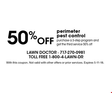 50% Off perimeter pest control purchase a 3-step program and get the third service 50% off. With this coupon. Not valid with other offers or prior services. Expires 5-11-18.