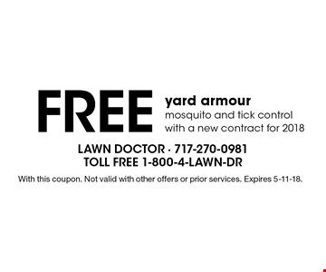 Free yard armour. Mosquito and tick control with a new contract for 2018. With this coupon. Not valid with other offers or prior services. Expires 5-11-18.