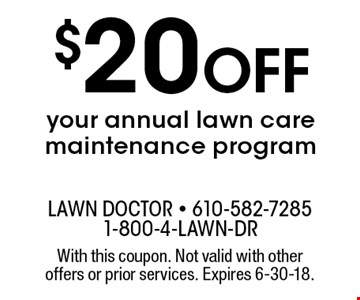$20 OFF your annual lawn care maintenance program. With this coupon. Not valid with other offers or prior services. Expires 6-30-18.