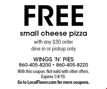 FREE small cheese pizza with any $30 order dine in or pickup only. With this coupon. Not valid with other offers. Expires 1/4/19. Go to LocalFlavor.com for more coupons.