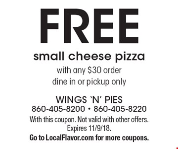 FREE small cheese pizza with any $30 order. Dine in or pickup only. With this coupon. Not valid with other offers. Expires 11/9/18. Go to LocalFlavor.com for more coupons.