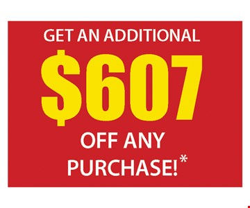 Get an additional $607 off any purchase