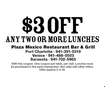 $3 off any two or more lunches. With this coupon. One coupon per table, per visit. Lunches must be purchased in the same transaction. Not valid with other offers. Offer expires 5-4-18.