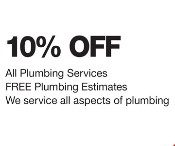 10% OFF All Plumbing Services, FREE Plumbing Estimates, We service all aspects of plumbing.