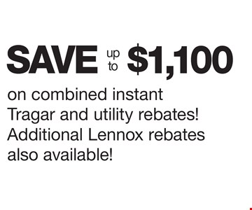 SAVE up to $1,100 on combined instant Tragar and utility rebates! Additional Lennox rebates also available!