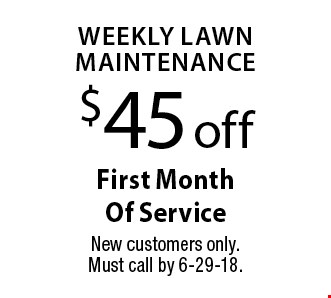 $45 off Weekly lawn maintenance First Month Of Service. New customers only.Must call by 6-29-18.