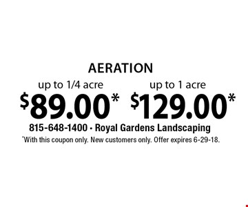 Aeration $89.00* up to 1/4 acre . $129.00* up to 1 acre. *With this coupon only. New customers only. Offer expires 6-29-18.